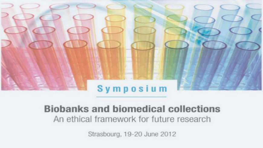 Symposium on Biobanks and Biomedical Collections, 19-20 June 2012, Strasbourg