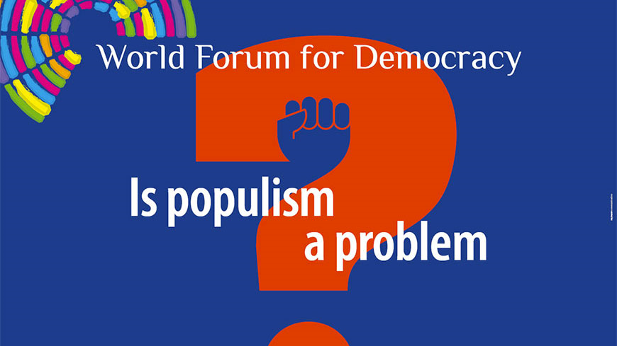 World Forum for Democracy 2017 – Is Populism a Problem?