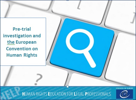 Take the HELP free online course on Pre-trial investigation and the ECHR!