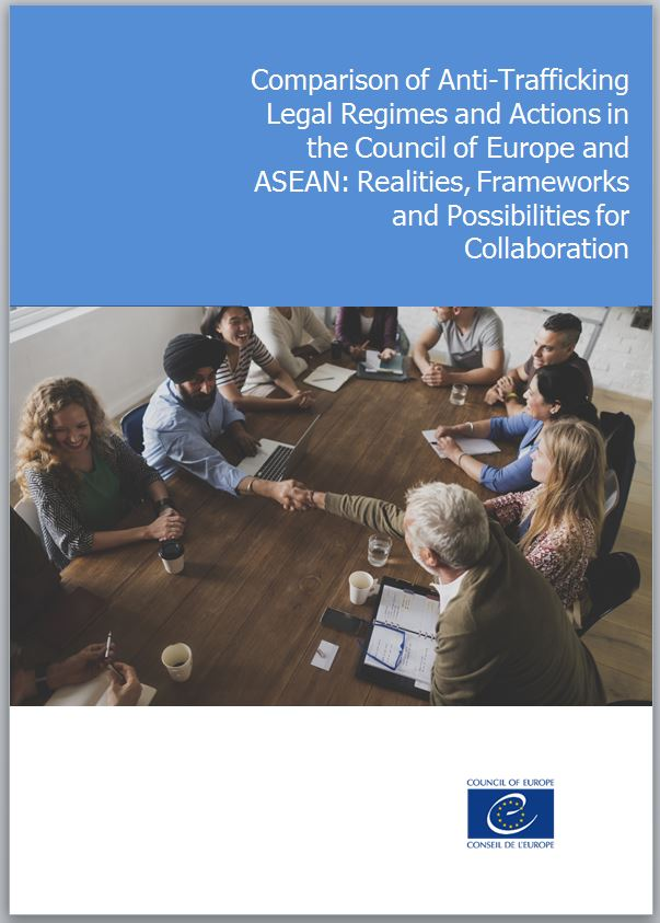 Comparison of Anti-Trafficking Legal Regimes and Actions in the Council of Europe and ASEAN: Realities, Frameworks and Possibilities for Collaboration