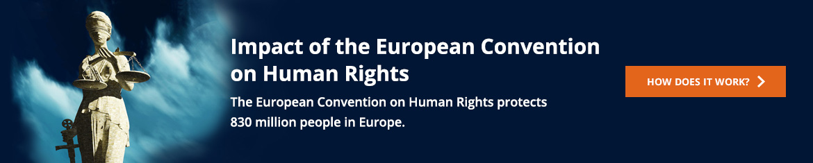 Impact of the European Convention on Human Rights - How does it work?