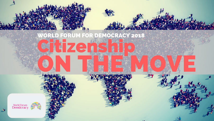 World Forum for Democracy 2018: Citizenship on the move