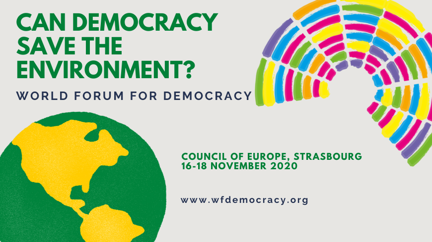 "SAVE THE DATE ! World Forum for Democracy: ""Can Democracy Save the Environment?"", Strasbourg, 16-18 November 2020"