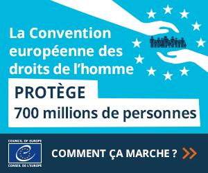 La Convention européenne des droits de l'homme, comment ça fonctionne ?