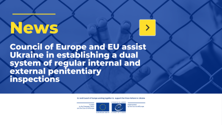 Council of Europe and EU assist Ukraine in establishing a dual system of regular internal and external penitentiary inspections