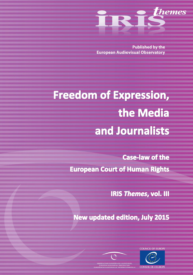 IRIS Themes – Freedom of Expression, the Media and Journalists. Report by the European Audiovisual Observatory