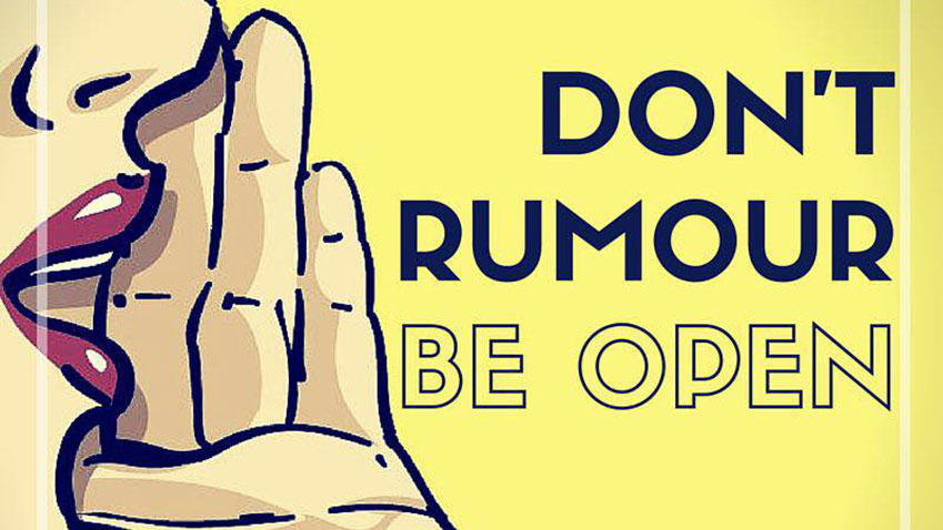 Don't rumour, be open